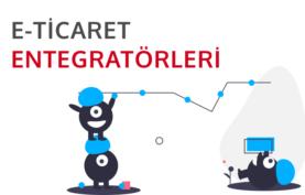 e-Ticaret Entegratör Şirketleri ve Özellikleri