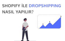 Shopify ile Dropshipping Yapmak için Bilmeniz Gerekenler