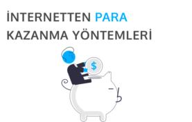 12 Farklı Yöntem ile İnternetten Para Kazanma Yolları
