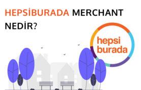 Hepsiburada Merchant Nedir? Hepsiburada Satış Portalı'na Nasıl Girilir?